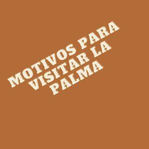 Visit La Palma - Motivos para venir a La Palma